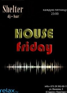 House Friday