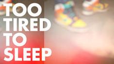 Too Tired To Sleep