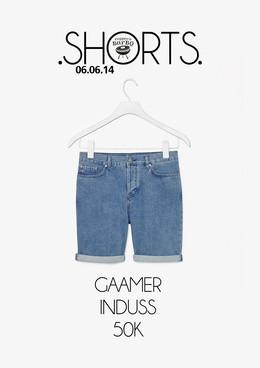 The Shorts [Gaamer, Induss, 50K]