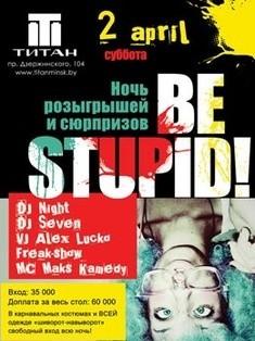 Be Stupid
